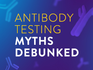 What's True, and What's not, About Antibody Testing
