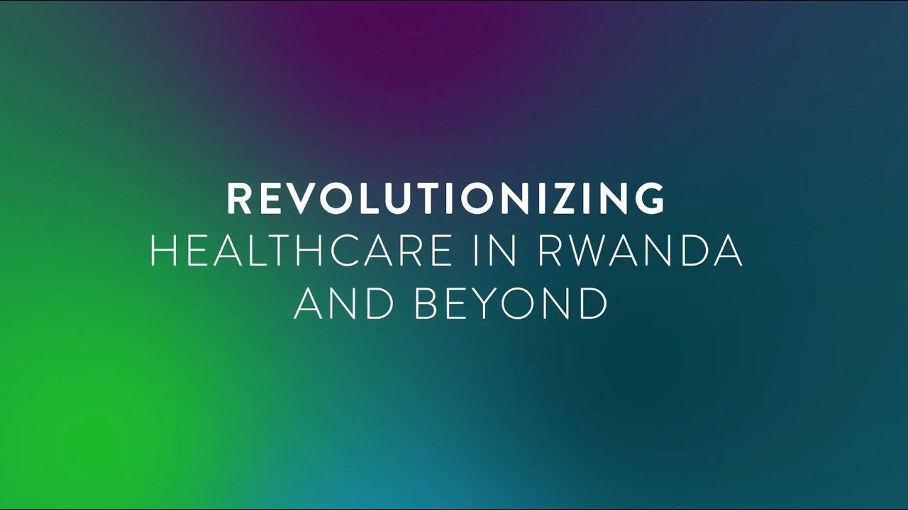 Revolutionizing Healthcare in Rwanda and Beyond