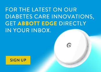 Sign up for Abbott Edge for latest on our Diabetes Care innovations.